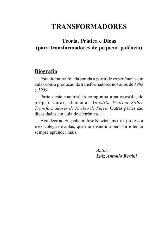 - 1 - Transformadores, Teorias, Práticas e Dicas TRANSFORMADORES Teoria, Prática e Dicas (para transformadores de pequena ...