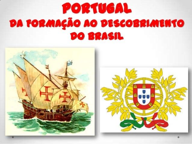 PORTUGAL DA FORMAÇÃO AO DESCOBRIMENTO DO BRASIL