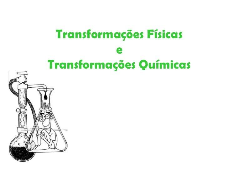 Transformações Físicas e Transformações Químicas<br />
