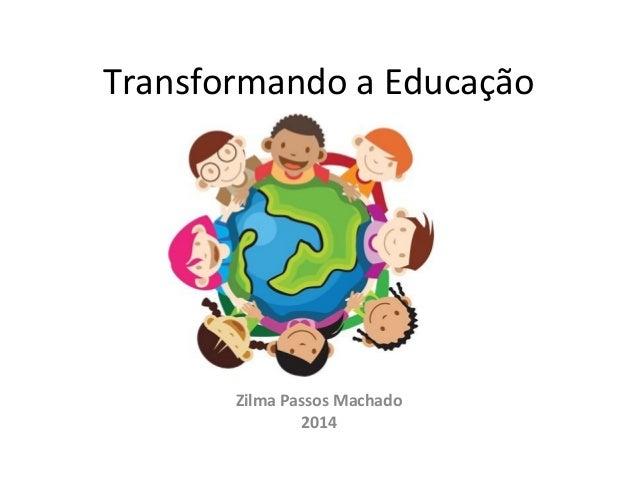 Transformando a Educação Zilma Passos Machado 2014