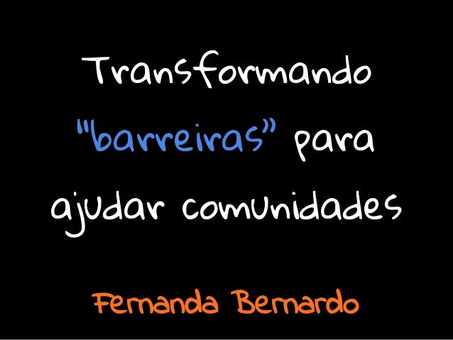 """Transformando """"barreiras"""" para ajudar comunidades Fernanda Bernardo"""