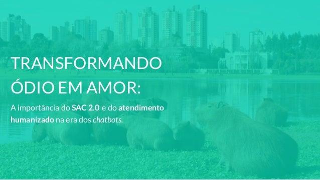 TRANSFORMANDO ÓDIO EM AMOR: A importância do SAC 2.0 e do atendimento humanizado na era dos chatbots.