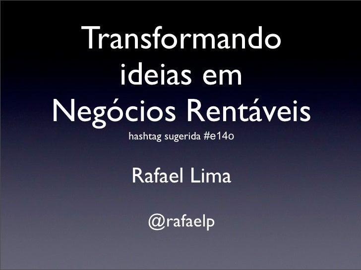 Transformando     ideias em Negócios Rentáveis      hashtag sugerida #e14o        Rafael Lima          @rafaelp