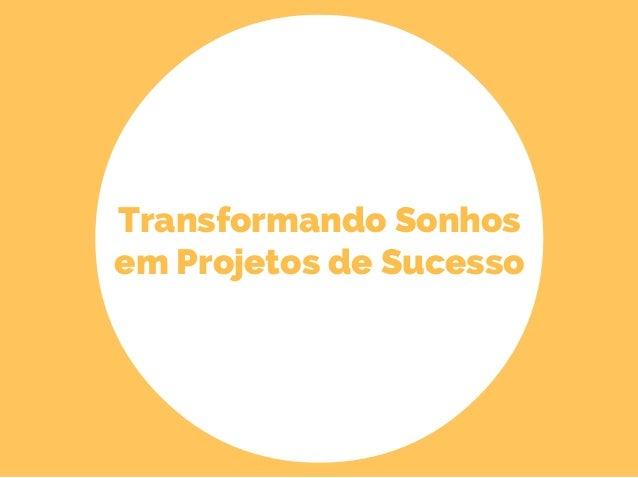 Transformando Sonhos em Projetos de Sucesso