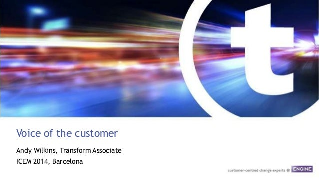 Voice of the customer Andy Wilkins, Transform Associate ICEM 2014, Barcelona