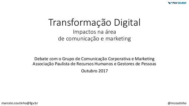 Transformação Digital Impactos na área de comunicação e marketing Debate com o Grupo de Comunicação Corporativa e Marketin...