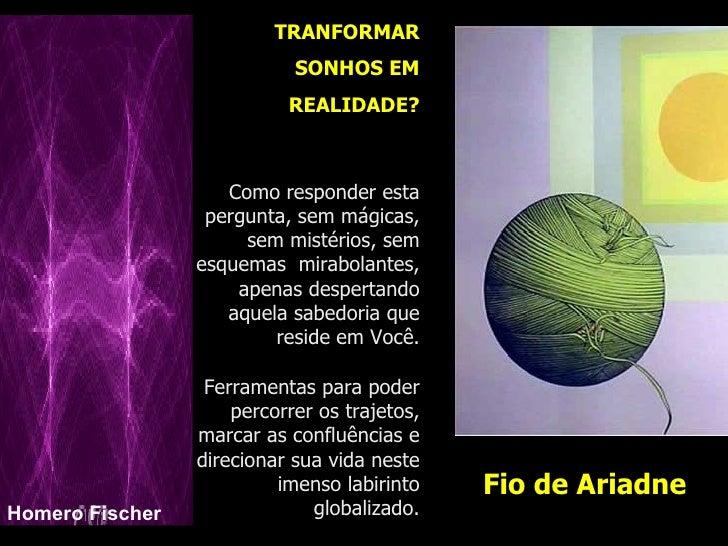 Fio de Ariadne TRANFORMAR SONHOS EM REALIDADE? Como responder esta pergunta, sem mágicas, sem mistérios, sem esquemas  mir...