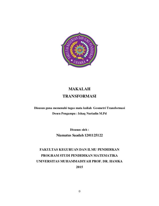 0 MAKALAH TRANSFORMASI Disusun guna memenuhi tugas mata kuliah Geometri Transformasi Dosen Pengampu : Ishaq Nuriadin M.Pd ...