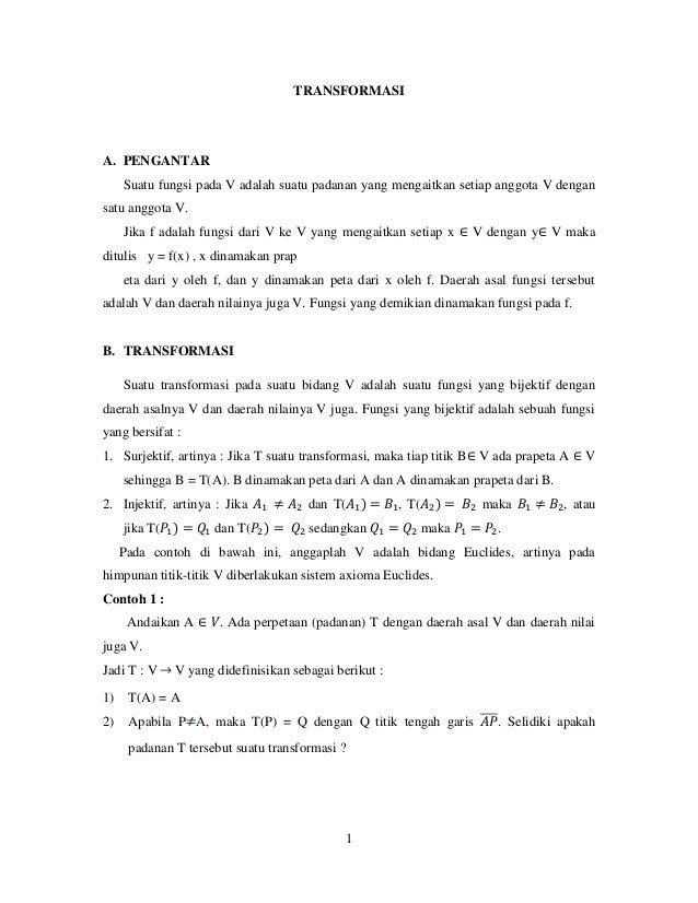 1 TRANSFORMASI A. PENGANTAR Suatu fungsi pada V adalah suatu padanan yang mengaitkan setiap anggota V dengan satu anggota ...
