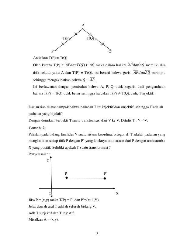 3 A T(P) T(Q) P Q Andaikan T(P) = T(Q) Oleh karena T(P) ∈ 𝐴𝑃⃡ 𝑑𝑎𝑛𝑇(𝑄) ∈ 𝐴𝑄⃡ maka dalam hal ini 𝐴𝑃⃡ 𝑑𝑎𝑛𝐴𝑄⃡ memilki dua titi...