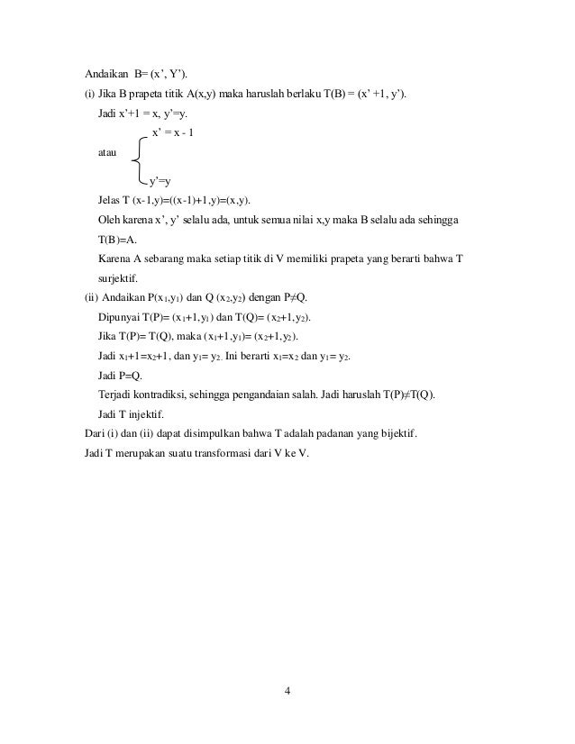 4 Andaikan B= (x', Y'). (i) Jika B prapeta titik A(x,y) maka haruslah berlaku T(B) = (x' +1, y'). Jadi x'+1 = x, y'=y. x' ...