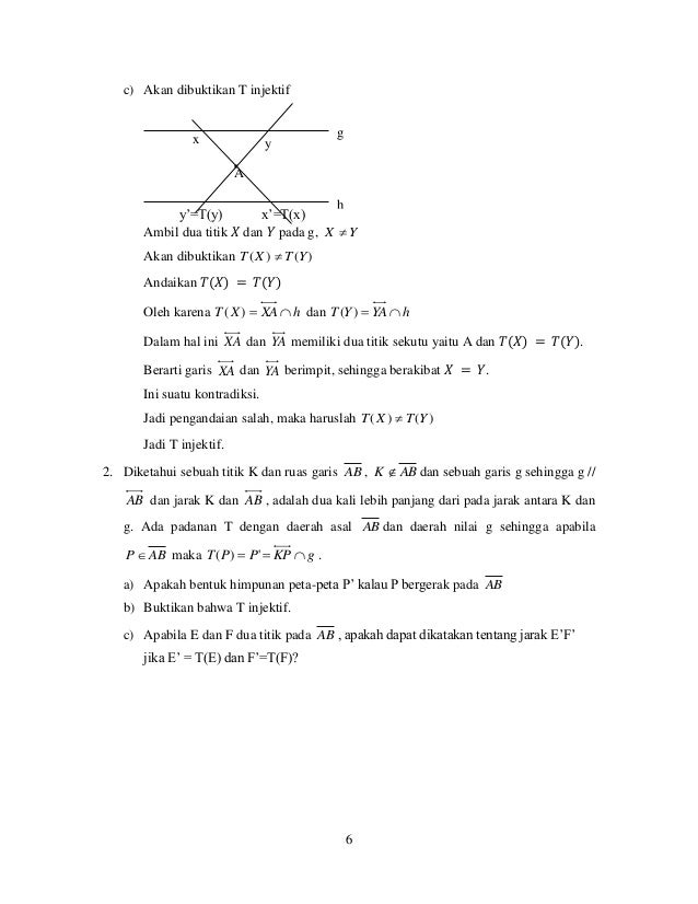 6 c) Akan dibuktikan T injektif Ambil dua titik 𝑋 dan 𝑌 pada g, YX  Akan dibuktikan )()( YTXT  Andaikan 𝑇(𝑋) = 𝑇(𝑌) Oleh...