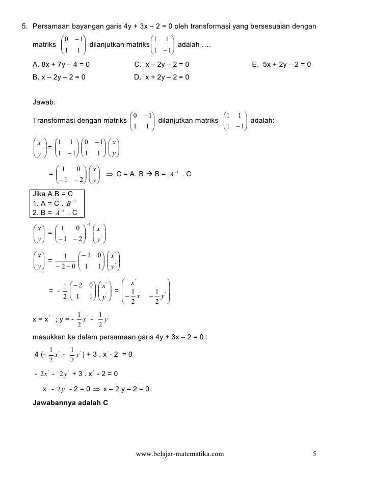 5. Persamaan bayangan garis 4y + 3x – 2 = 0 oleh transformasi yang bersesuaian dengan            0 − 1                  ...