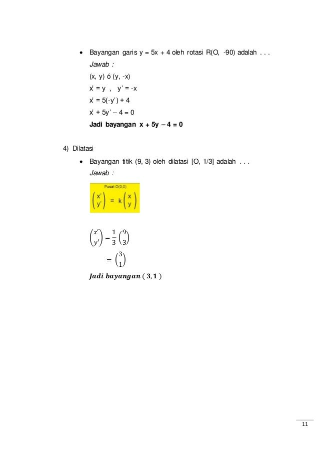 11  Bayangan garis y = 5x + 4 oleh rotasi R(O, -90) adalah . . . Jawab : (x, y) ó (y, -x) x' = y , y' = -x x' = 5(-y') + ...