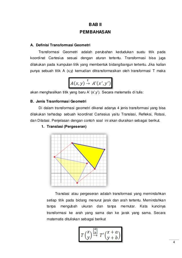 4 BAB II PEMBAHASAN A. Definisi Transformasi Geometri Transformasi Geometri adalah perubahan kedudukan suatu titik pada ko...