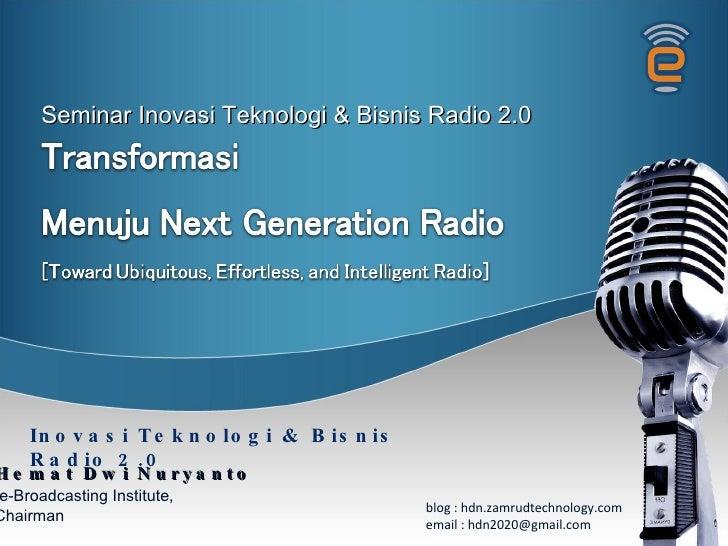 Inovasi Teknologi & Bisnis Radio 2.0 Seminar Inovasi Teknologi & Bisnis Radio 2.0 Hemat Dwi Nuryanto e-Bro a d cas ting In...