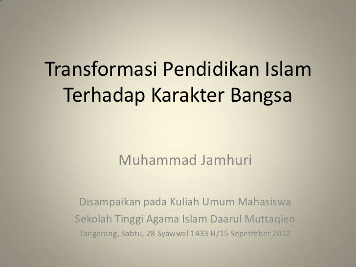 Transformasi Pendidikan Islam  Terhadap Karakter Bangsa            Muhammad Jamhuri    Disampaikan pada Kuliah Umum Mahasi...