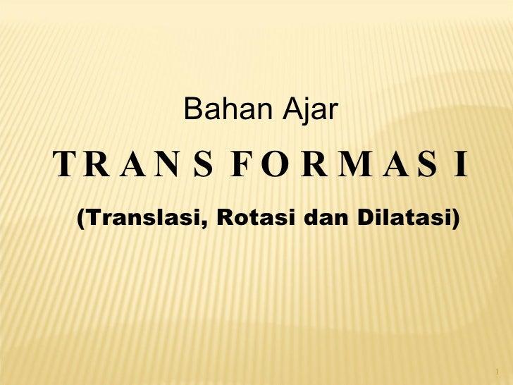 Bahan Ajar TRANSFORMASI (Translasi, Rotasi dan Dilatasi)