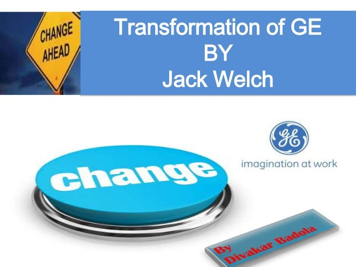 Transformation of GE        BY    Jack Welch