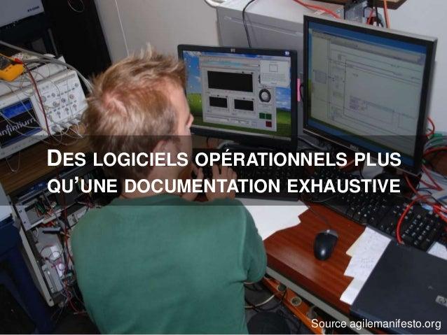 DES LOGICIELS OPÉRATIONNELS PLUS QU'UNE DOCUMENTATION EXHAUSTIVE Source agilemanifesto.org