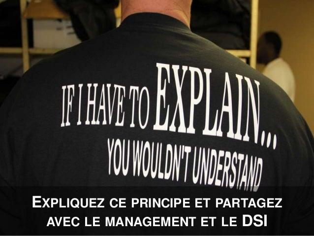 EXPLIQUEZ CE PRINCIPE ET PARTAGEZ AVEC LE MANAGEMENT ET LE DSI
