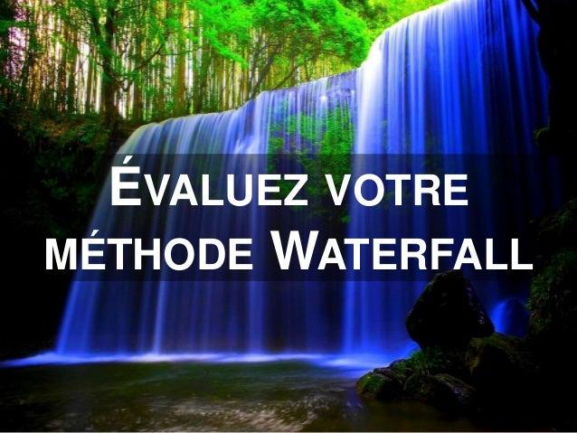 ÉVALUEZ VOTRE MÉTHODE WATERFALL
