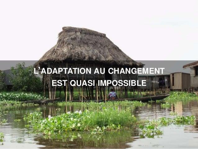 L'ADAPTATION AU CHANGEMENT EST QUASI IMPOSSIBLE