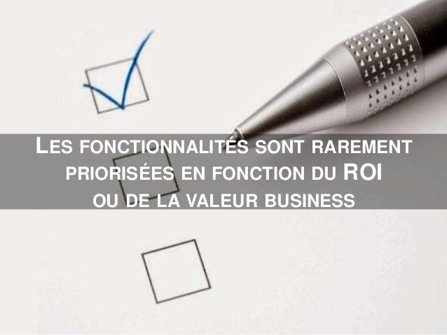 LES FONCTIONNALITÉS SONT RAREMENT PRIORISÉES EN FONCTION DU ROI OU DE LA VALEUR BUSINESS