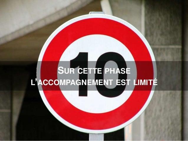 SUR CETTE PHASE L'ACCOMPAGNEMENT EST LIMITÉ