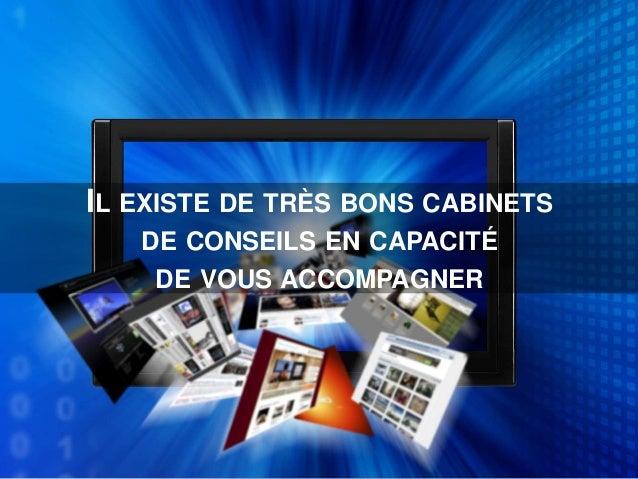 IL EXISTE DE TRÈS BONS CABINETS DE CONSEILS EN CAPACITÉ DE VOUS ACCOMPAGNER