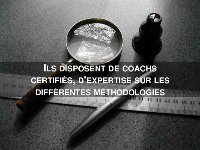 ILS DISPOSENT DE COACHS CERTIFIÉS, D'EXPERTISE SUR LES DIFFÉRENTES MÉTHODOLOGIES