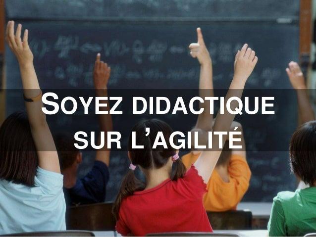 SOYEZ DIDACTIQUE SUR L'AGILITÉ