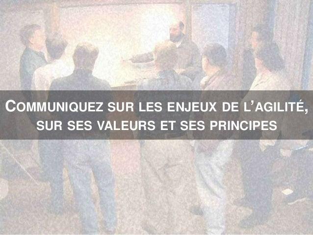 COMMUNIQUEZ SUR LES ENJEUX DE L'AGILITÉ, SUR SES VALEURS ET SES PRINCIPES