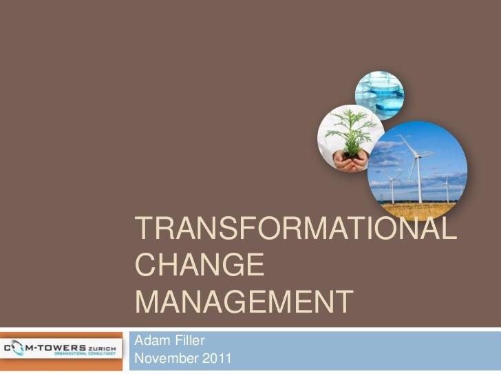 TRANSFORMATIONALCHANGEMANAGEMENTAdam FillerNovember 2011