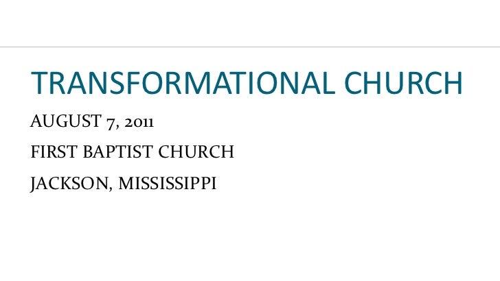 TRANSFORMATIONAL CHURCH AUGUST 7, 2011 FIRST BAPTIST CHURCH JACKSON, MISSISSIPPI