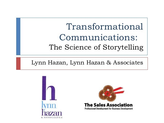 Transformational        Communications:     The Science of StorytellingLynn Hazan, Lynn Hazan & Associates