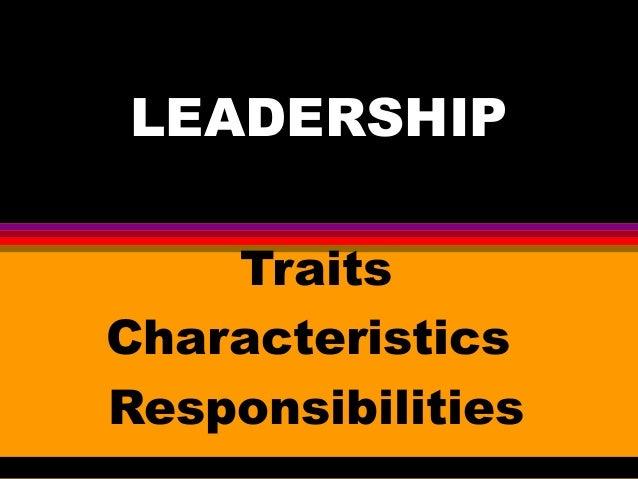 LEADERSHIP Traits Characteristics Responsibilities