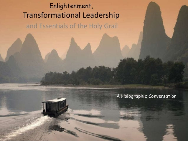 Enlightenment, Transformational Leadership and Essentials of the Holy Grail A Holographic Conversation