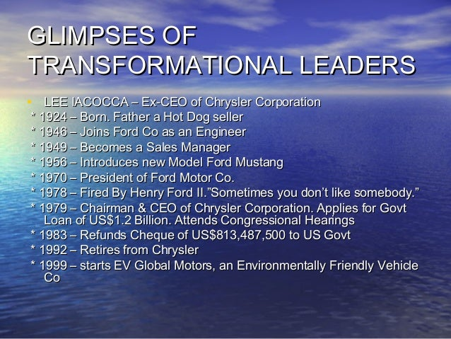 lee iacocca transformational leadership Chapter 17 reframing leadership  often transformational leaders—visionaries who bring out the best in followers and  lee iacocca at chrysler.