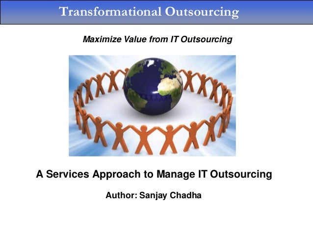 Transformational Outsourcing        Maximize Value from IT OutsourcingA Services Approach to Manage IT Outsourcing        ...