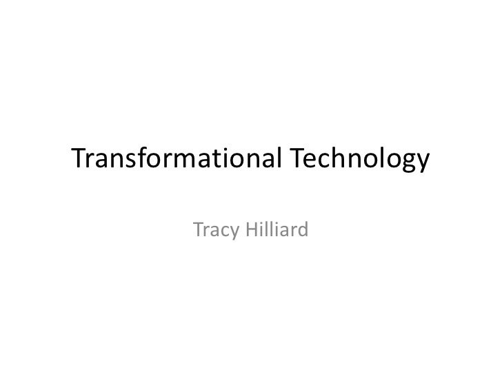 Transformational Technology         Tracy Hilliard