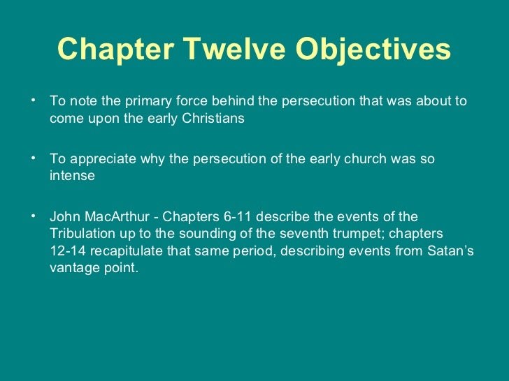 Chapter Twelve Objectives <ul><li>To note the primary force behind the persecution that was about to come upon the early C...