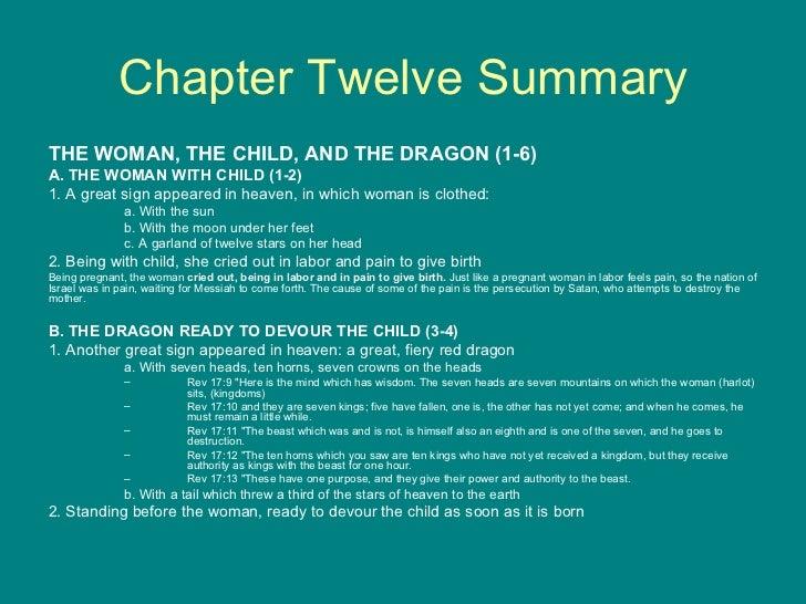 Chapter Twelve Summary <ul><li>THE WOMAN, THE CHILD, AND THE DRAGON (1-6) </li></ul><ul><li>A. THE WOMAN WITH CHILD (1-2) ...