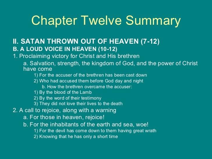 Chapter Twelve Summary <ul><li>II. SATAN THROWN OUT OF HEAVEN (7-12) </li></ul><ul><li>B. A LOUD VOICE IN HEAVEN (10-12) <...