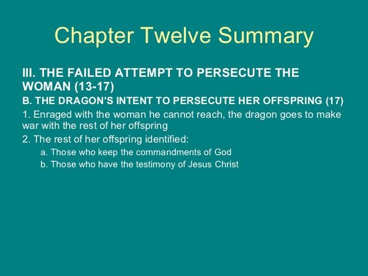 Chapter Twelve Summary <ul><li>III. THE FAILED ATTEMPT TO PERSECUTE THE WOMAN (13-17) </li></ul><ul><li>B. THE DRAGON'S IN...