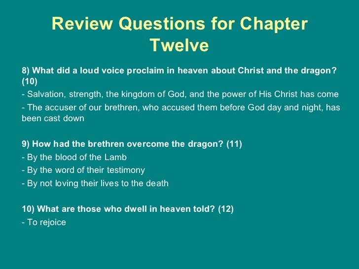 Review Questions for Chapter Twelve <ul><li>8) What did a loud voice proclaim in heaven about Christ and the dragon? (10) ...