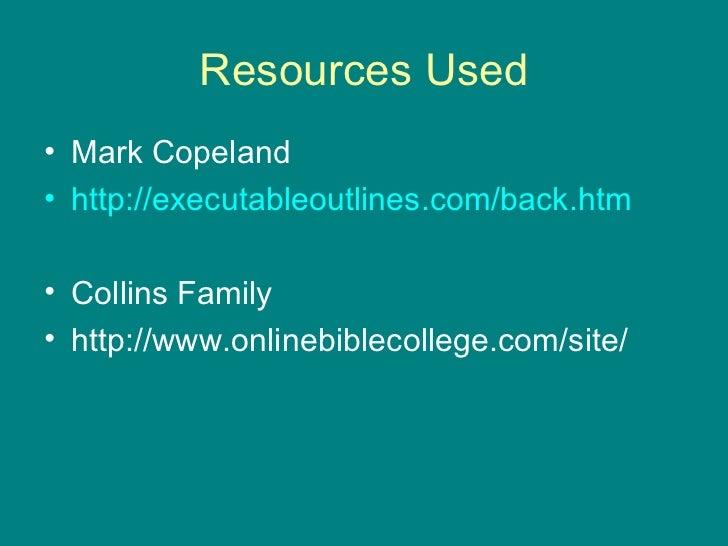 Resources Used <ul><li>Mark Copeland </li></ul><ul><li>http://executableoutlines.com/back.htm </li></ul><ul><li>Collins Fa...