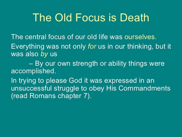 The Old Focus is Death <ul><li>The central focus of our old life was  ourselves .  </li></ul><ul><li>Everything was not on...