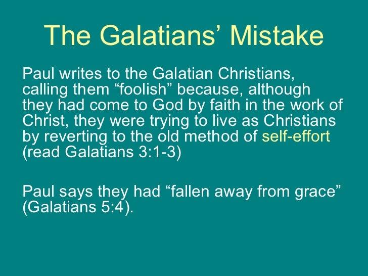 "The Galatians' Mistake <ul><li>Paul writes to the Galatian Christians, calling them ""foolish"" because, although they had c..."