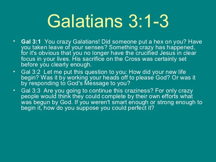 Galatians 3:1-3 <ul><li>Gal 3:1   You crazy Galatians! Did someone put a hex on you? Have you taken leave of your senses? ...